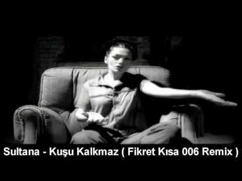 9.Sultana - Kusu Kalkmaz ( Fikret Kisa 2006 Remix )