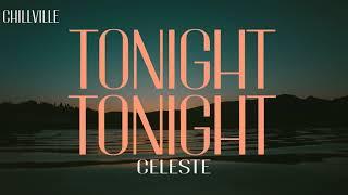 Celeste - Tonight Tonight (Lyric Video) | ChillVille (tonight i just wanna hold you)