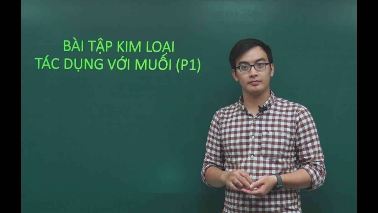 Bài tập kim loại tác dụng với muối (Phần 1) – Lớp 12 – Thầy Phạm Thanh Tùng.