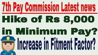 7th Pay Commission Latest News Today:hike Rs 8,000 In Minimum Pay Of Government Employees 62 Year?