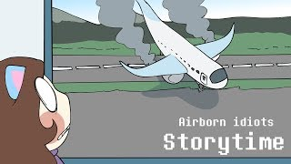 Storytime | Airborne idiots