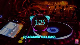 DJ SLOW ASMARA FULL BASS 2019