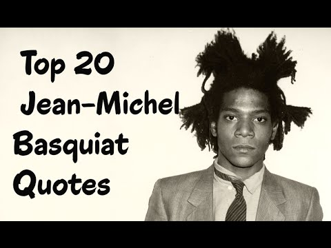 Top 20 Jean-Michel Basquiat Quotes (Author of Life Doesn't Frighten Me)
