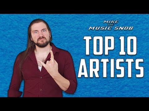 Top 10 FAVORITE Artists  Mike The  Snob