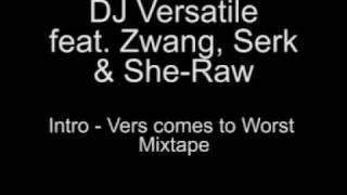 DJ Versatile feat. Zwang, Serk & She-Raw - Intro, Vers Comes To Worst Mixtape