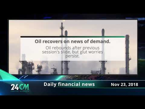 24CM Capital Markets - Daily financial news - 23.11.2018 - Oil recovers on news of demand