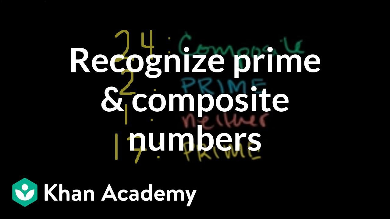 hight resolution of Recognizing prime and composite numbers (video)   Khan Academy