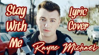 "Rayne Michael Sings Sam Smith ""Stay With Me"""
