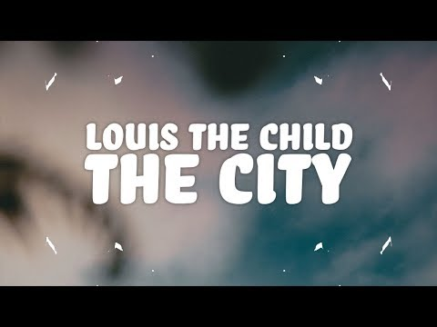 Louis The Child, Quinn XCII - The City (Lyrics)
