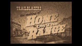 The Making of Home on the Range