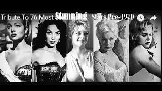 Tribute to 76 Most Stunning  Actresses  Pre -1970.  ( Beautiful Women of  Silver Screen).