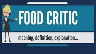 What is FOOD CRITIC? What does FOOD CRITIC mean? FOOD CRITIC meaning, definition & explanation