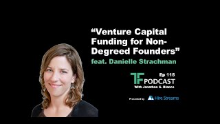 Episode 115: Venture Capital Funding for Non-Degreed Founders | Interview with Danielle Strachman