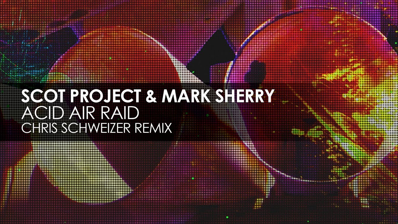 Scot Project & Mark Sherry - Acid Air Raid (Chris Schweizer Remix)