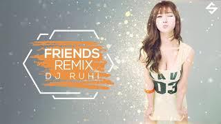 Friends | Remix | DJ Ruhi | Anne Marie | Marshmello