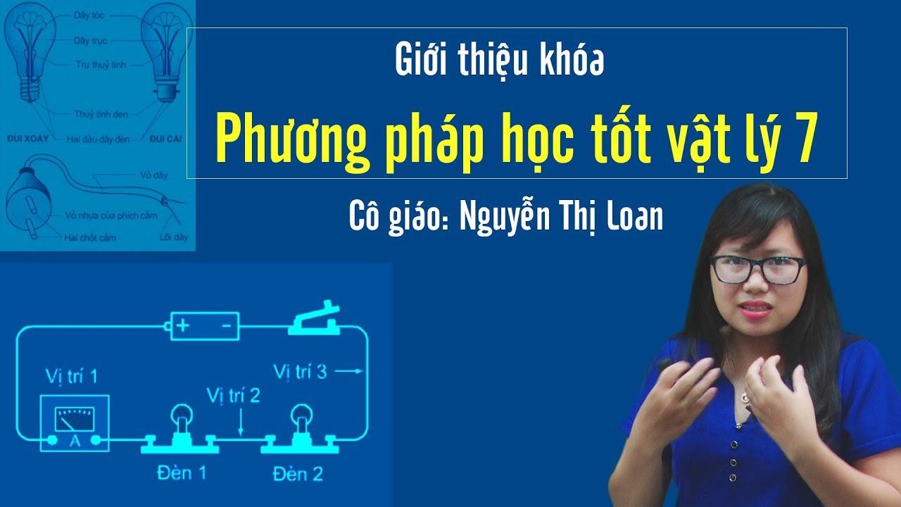 Giới thiệu khóa phương pháp học tốt vật lý 7 – Cô Nguyễn Thị Loan