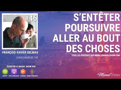 #46 S'ENTETER, POURSUIVRE, ALLER AU BOUT DES CHOSES - FRANÇOIS-XAVIER DELMAS