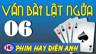 Ván Bài Lật Ngửa - Tập 6 | Lời Cảnh Báo Cuối Cùng | Phim Việt Nam Cũ Hay