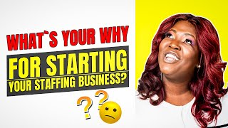 What's Your WHY For Starting Your Niche' Recruitment & Staffing Business?