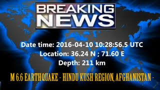 M 6.6 EARTHQUAKE - HINDU KUSH REGION, AFGHANISTAN - April 10, 2016