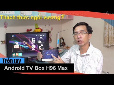 Trên tay Android TV Box H96 max - Kẻ thách thức ngôi vương của TX3 mini