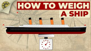 HOW DO YOU WEIGH A SHIP?