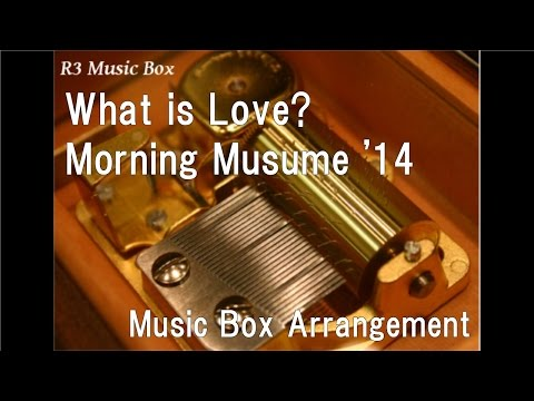 What Is Love?/Morning Musume '14 [Music Box]