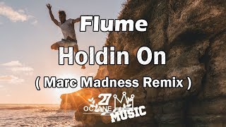 Flume - Holdin On ( Marc Madness Remix )