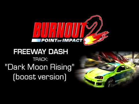 "Burnout 2: Point Of Impact - Freeway Dash: ""Dark Moon Rising"" (Boost version)"