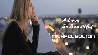 A Love So Beautiful - Michael Bolton (tradução) HD