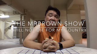 the  mrbrown show: I will not die for my country