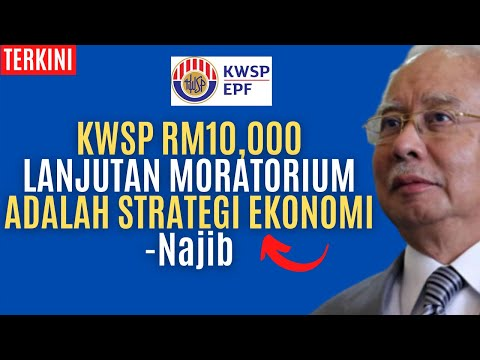 KWSP RM10,000 DAN LANJUTAN MORATORIUM ADALAH STRATEGI EKONOMI Datuk Seri Najib Tun Razak