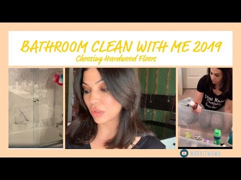 CLEANING MOTIVATION | BATHROOM CLEAN WITH ME 2019 | HARDWOOD FLOOR SAMPLES