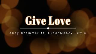 Andy Grammer, LunchMoney Lewis - Give Love (Lyric Video) [HD] [HQ]