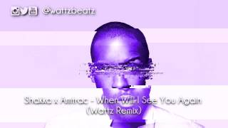 Shakka x Amtrac - When Will I See You Again (Wattz Remix)