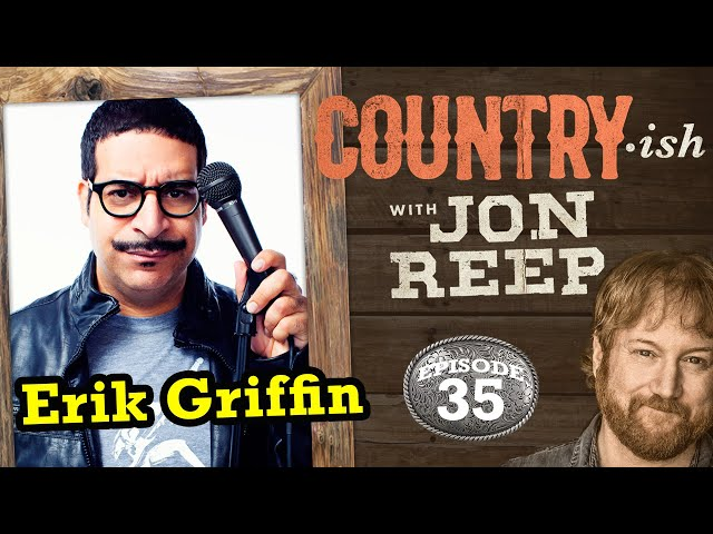 Erik Griffin, Redneck Judges, Residual Checks, & Russian Letters - Country-ish with Jon Reep Ep 35