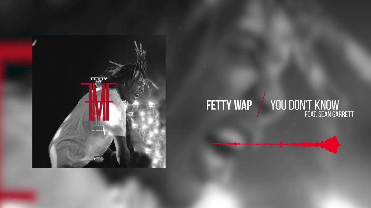 Fetty Wap - You Don't Know (feat  Sean Garrett) [Official Audio] - YouTube