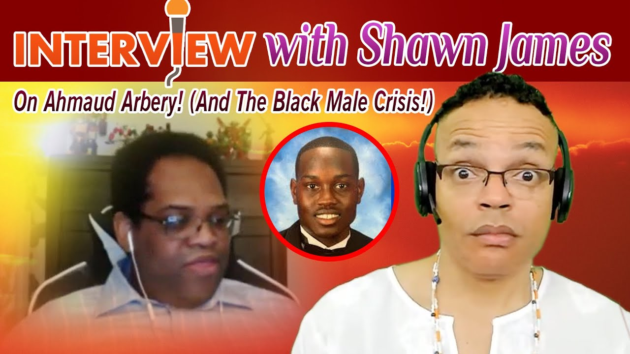 Interview with Shawn James On Ahmaud Arbery! (And The Black Male Crisis!)