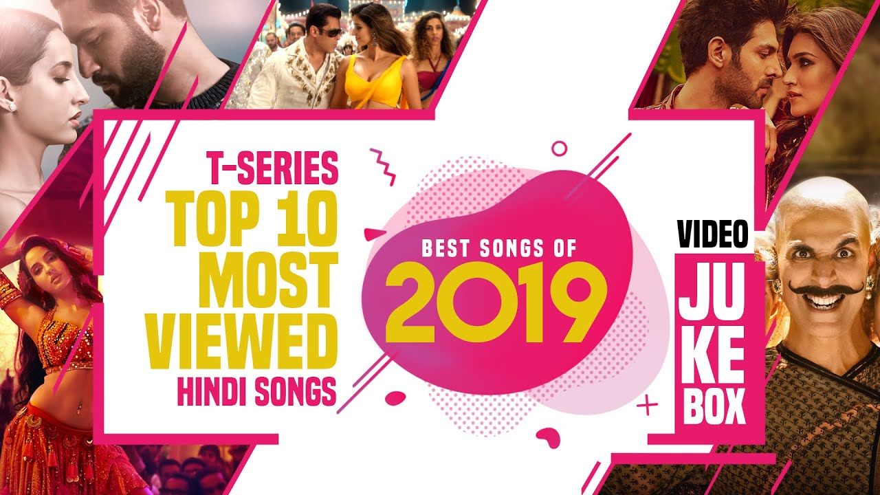 T Series Top 10 Most Viewed Hindi Songs Best Songs Of 2019 Video Jukebox Youtube