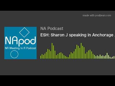 ESH: Sharon J speaking in Anchorage AK