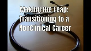 Making the Leap  Transitioning to a Non Clinical Career