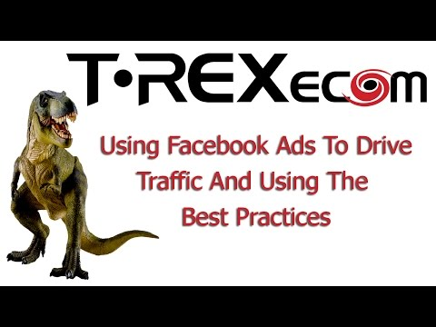 Using Facebook Ads To Drive Traffic And Using The Best Pract