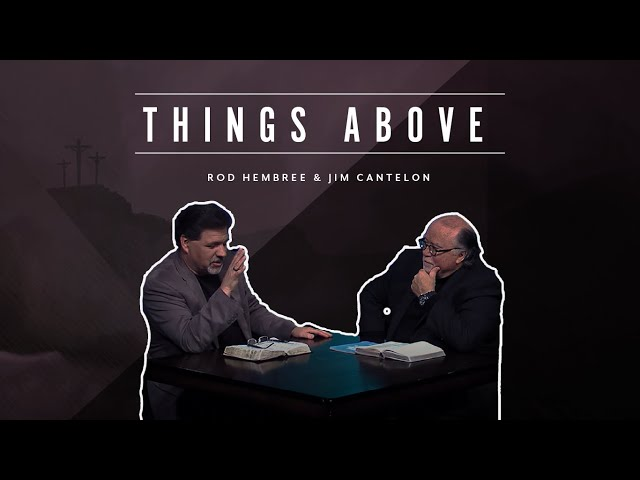 Pastor Jim Cantelon – Episode 1   Things Above