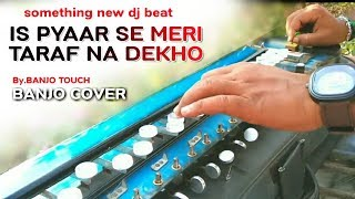 Is Pyar Se Meri Taraf Na Dekho - इस प्यार से ( Cover Benjo )-Instrumental By   BANJO TOUCH
