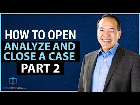 How To Open, Analyze And Close A Case Interview - Part 2 (Video 4 Of 12)