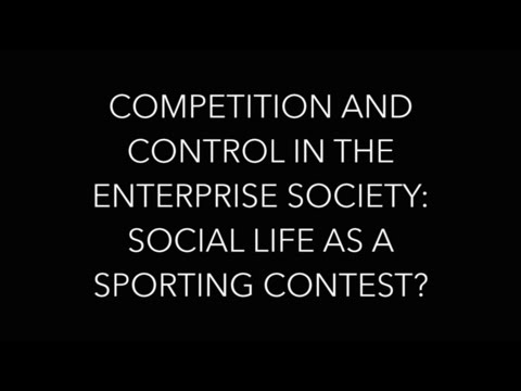 Competition and control in the enterprise society: social life as a sporting contest?