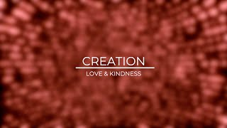 CREATION - LOVE AND KINDNESS