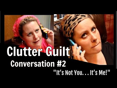 It's Not You It's Me - Clutter Guilt Conversations Scene Two