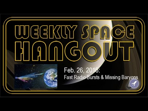 Weekly Space Hangout – Feb.26, 2016: Fast Radio Bursts & Missing Baryons