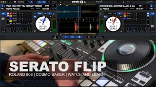 How to make a Serato Flip | Roland DJ 808 Controller | Cosmo Baker | WATCH AND LEARN